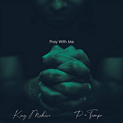 King Mshivo & P Tempo – Pray With Me