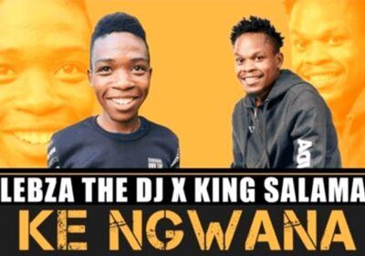 Lebza The DJ x King Salama – Ke Ngwana