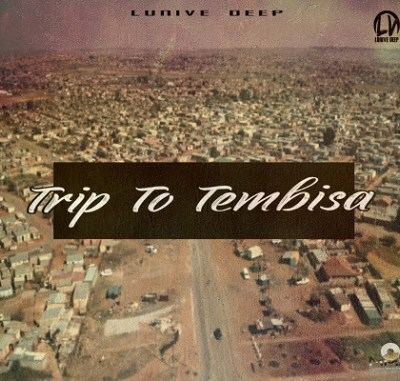 Lunive Deep – Trip to Tembisa (Ace Flavour)