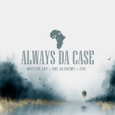 Master Jay, SNE Alchemy & ZoX – Always Da Case