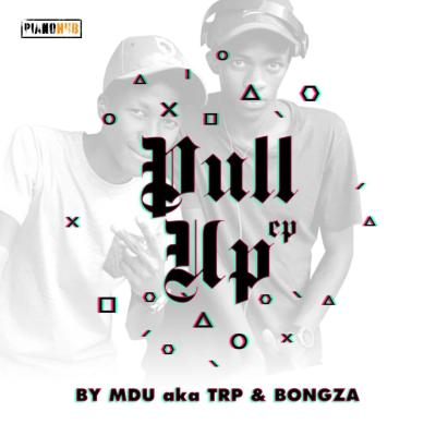 MDU aka TRP & Bongza – Pull Up EP Mix 1