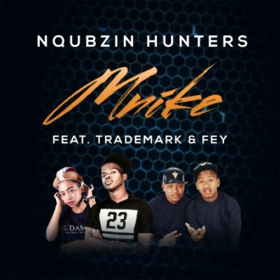Nqubzin Hunters – Mnike ft. Fey & Trademark + Video