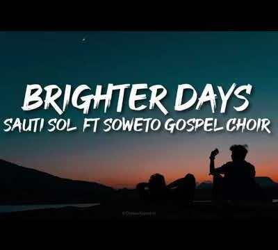 Sauti Sol – Brighter Days ft. Soweto Gospel Choir + Video
