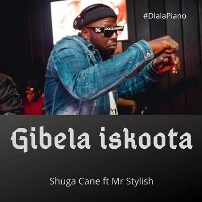 Shuga Cane – Gibela Iskoota ft. Mr Stylish + Video