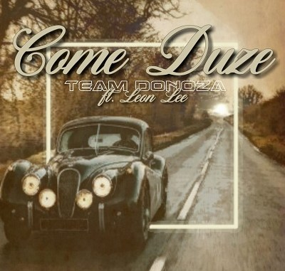 Team Donoza – Comes Duze ft. Leon Lee
