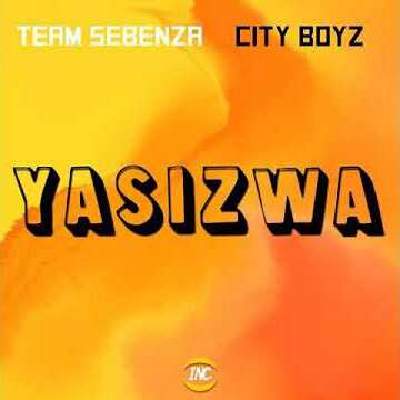 Team Sebenza & City Boyz – Yasizwa