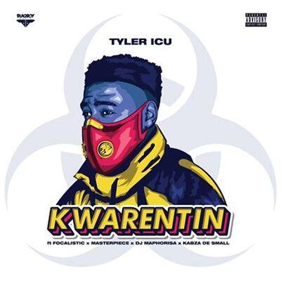 Tyler ICU – Kwarentin ft. Focalistic, Masterpiece Yvk, DJ Maphorisa & Kabza De Small