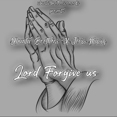 Ubuntu Brothers & Jovis Musiq – Lord Forgive Us