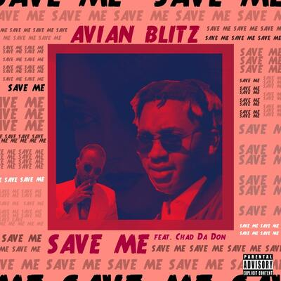 Avian Blitz – Save Me ft. Chad Da Don