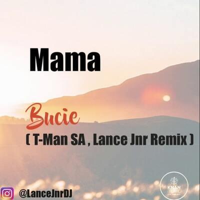 Bucie – Mama (Lance Jnr x T-Man SA Remix)