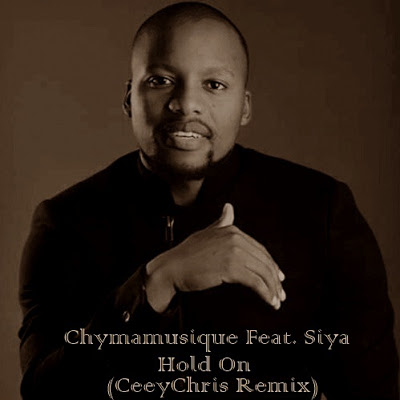 Chymamusique ft. Siya – Hold On (CeeyChris Remix)