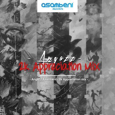 DJ Angazz – 2K Appreciation Mix