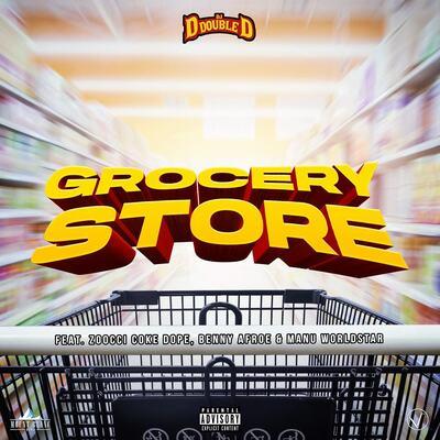 DJ D Double D – Grocery Store ft. Zoocci Coke Dope, Manu WorldStar & Benny Afroe