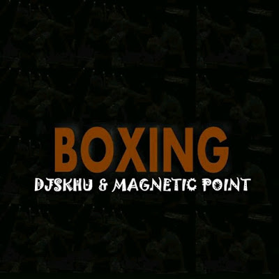 DJ Skhu & Magnetic Point – Boxing