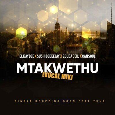 El Kaydee, Sushi Da Deejay & Sbuda De Dj – Mtakwethu ft Cansoul