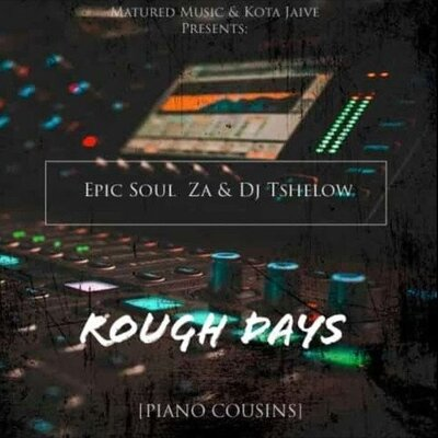 Epic Soul ZA x Dj Tshelows – Rough Days
