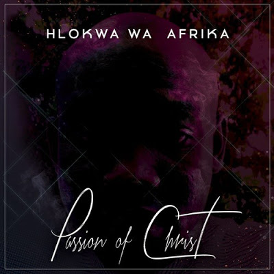 Hlokwa Wa Afrika – Passion of Christ