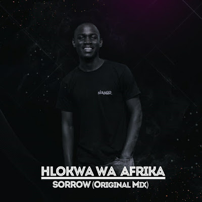 Hlokwa Wa Afrika – Sorrow (Original Mix)