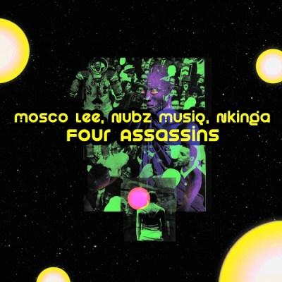 Mosco Lee, Nubz MusiQ & Nkinga – Four Assassins