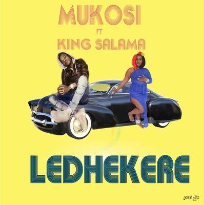 Mukosi – Ledhekere ft. King Salama