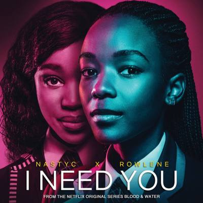 Nasty C – I Need You ft. Rowlene (Blood & Water Soundtrack)
