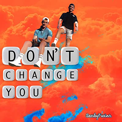 Saxby Twins – Don't Change You