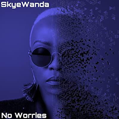 Skye Wanda – No Worries