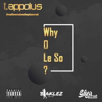T. Appolus – Why O Le So? ft. Blaklez & Siya Shezi