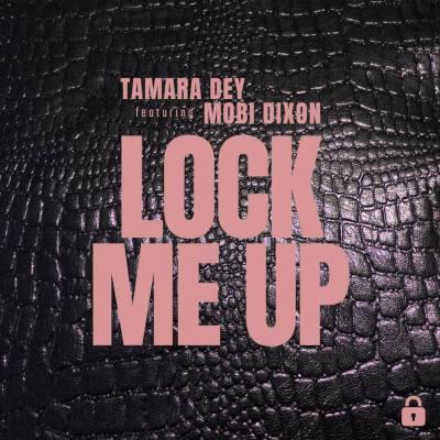 Tamara Dey – Lock Me Up ft. Mobi Dixon