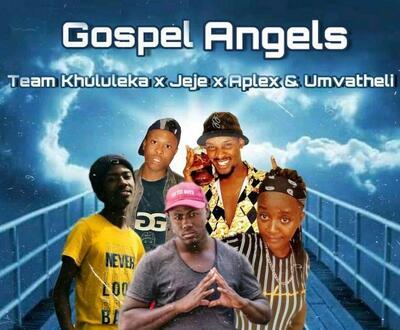 Team Khululeka x Dj Jeje x Dj Aplex x Umvatheli – Gospel Angels
