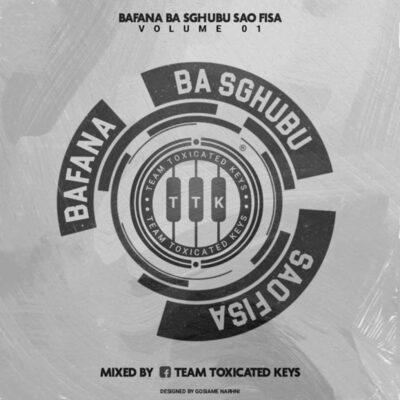 Toxicated Keys – Bafana Ba Sghubu Sao Fisa Vol. 1