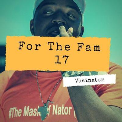 Vusinator – For The Fam 17 Mix
