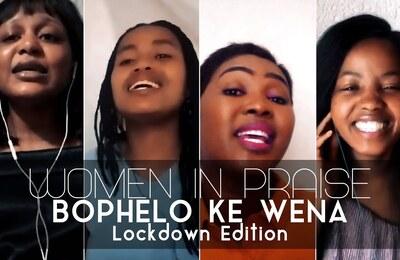 Women In Praise – Bophelo Ke Wena (Lockdown Edition) + Video