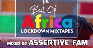 Assertive Fam – The Best Of Africa Lockdown Mixtapes