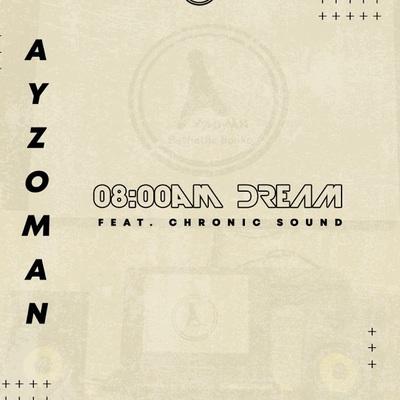 Ayzoman – 08:00 AM Dream ft. Chronic Sound