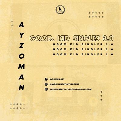 Ayzoman – Gqom Kid Singles 3.0 EP
