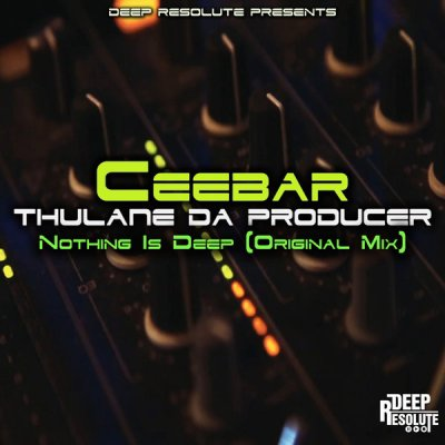 Ceebar & Thulane Da Producer – Nothing Is Deep