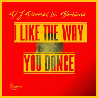 DJ Devoted - I Like The Way You Dance ft. Boohlale