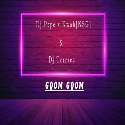 Dj Pepe x Kwah (NSG) & Dj Terrace – Gqom Gqom