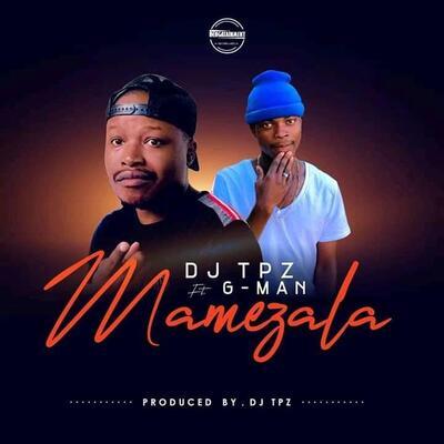 DJ Tpz – Mamezala ft. G-Man