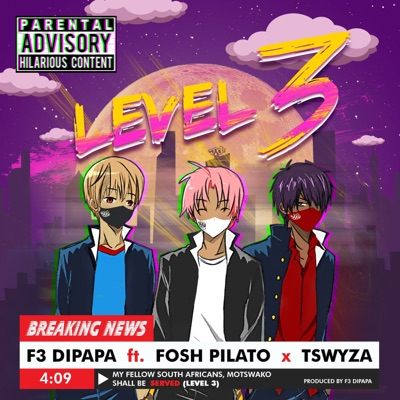 F3 Dipapa – Level 3 ft. Fosh Pilato & Tswyza