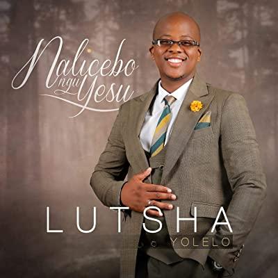 Lutsha Yolelo – Nalicebo Ngu Yesu