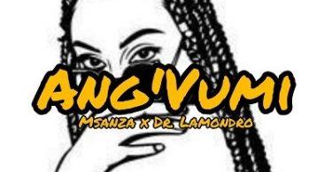 Msanza & Dr Lamondro – Ang'Vumi