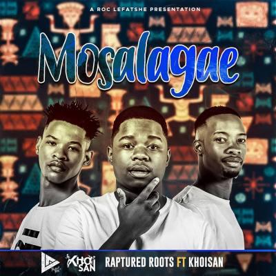 Raptured Roots – Mosalagae ft. Khoisan