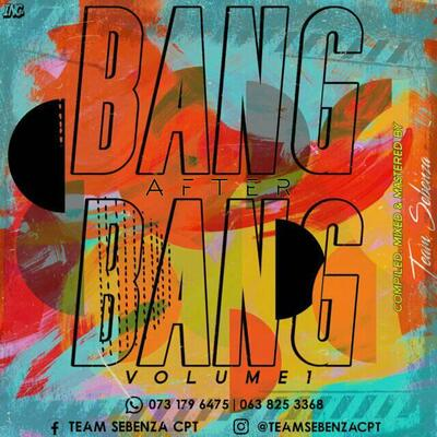 Team Sebenza – Bang After Bang Vol.1 (Mixtape)