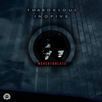 Thab De Soul & InQfive – Never Too Late (Original Mix)