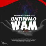 Abangani Bethu & Major CPT – Umthwalo Wam ft. Sporo Vocalistic