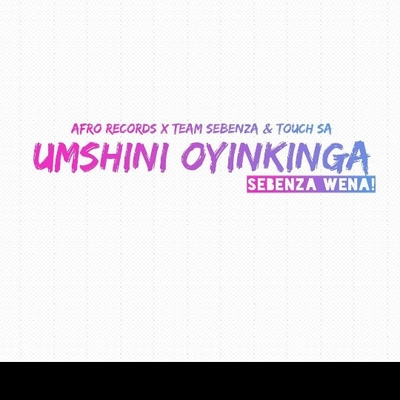 Afro Records – Umshini Oyinkinga ft. Team Sebenza & Touch SA