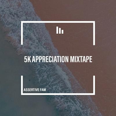 Assertive Fam – 5K Appreciation Mix