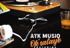 ATK Musiq – Ok'salayo ft. Tman Xpress & Mkeyz